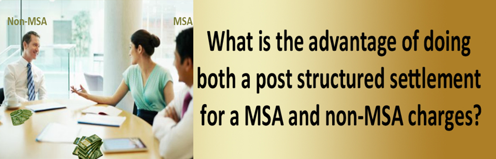 What is the advantage of doing both a post structured settlement for a MSA and non-MSA charges?